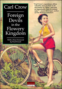 Foreign Devils in the Flowery Kingdom By Carl Crow (China Economic Review Publishing, orig. pub. 1940)