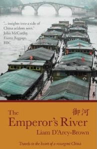 Liam D'Arcy-Brown, The Emperor's River: Travels to the Heart of a Resurgent China (Eye Books, 2010)